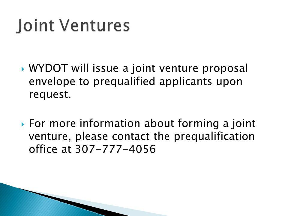 Joint Ventures WYDOT will issue a joint venture proposal envelope to prequalified applicants upon request.