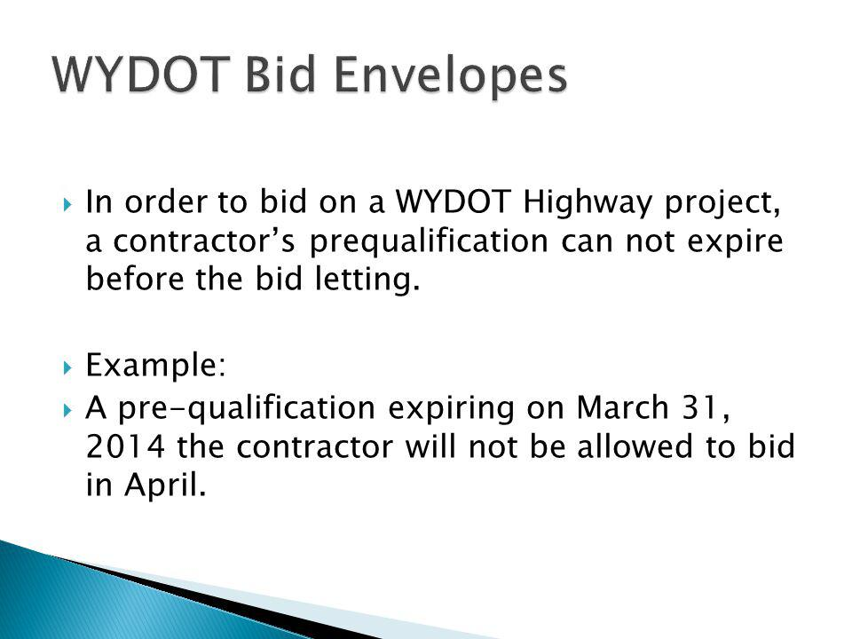 WYDOT Bid Envelopes In order to bid on a WYDOT Highway project, a contractor's prequalification can not expire before the bid letting.