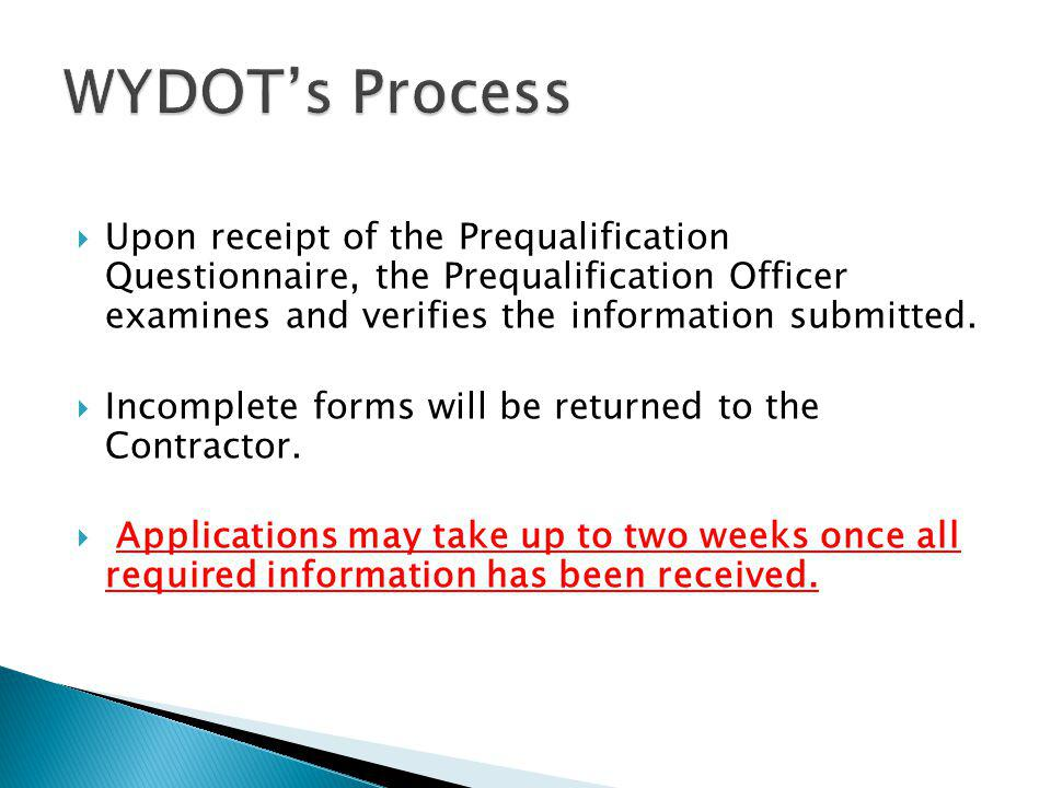 WYDOT's Process Upon receipt of the Prequalification Questionnaire, the Prequalification Officer examines and verifies the information submitted.