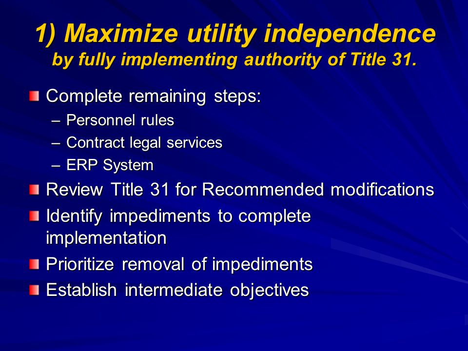 1) Maximize utility independence by fully implementing authority of Title 31.
