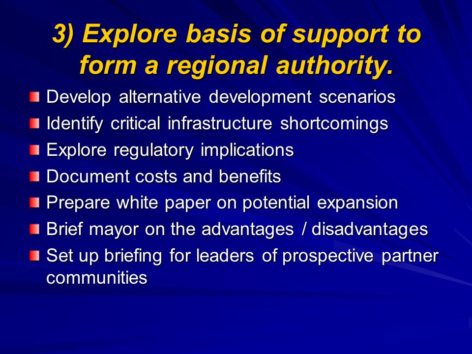 3) Explore basis of support to form a regional authority.