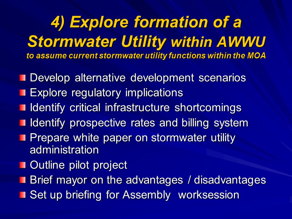 4) Explore formation of a Stormwater Utility within AWWU to assume current stormwater utility functions within the MOA