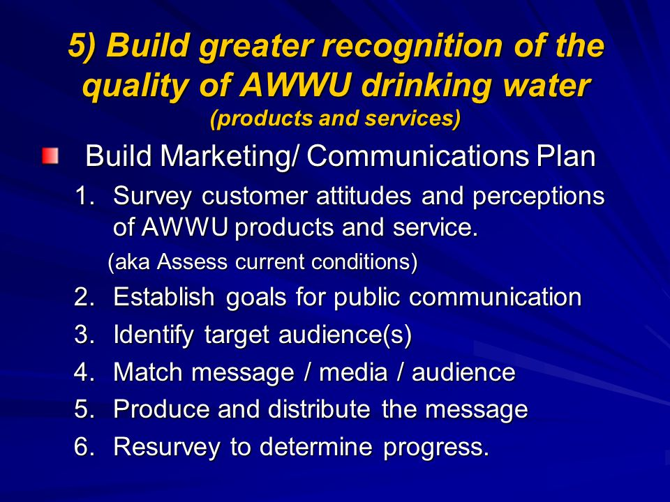 5) Build greater recognition of the quality of AWWU drinking water (products and services)