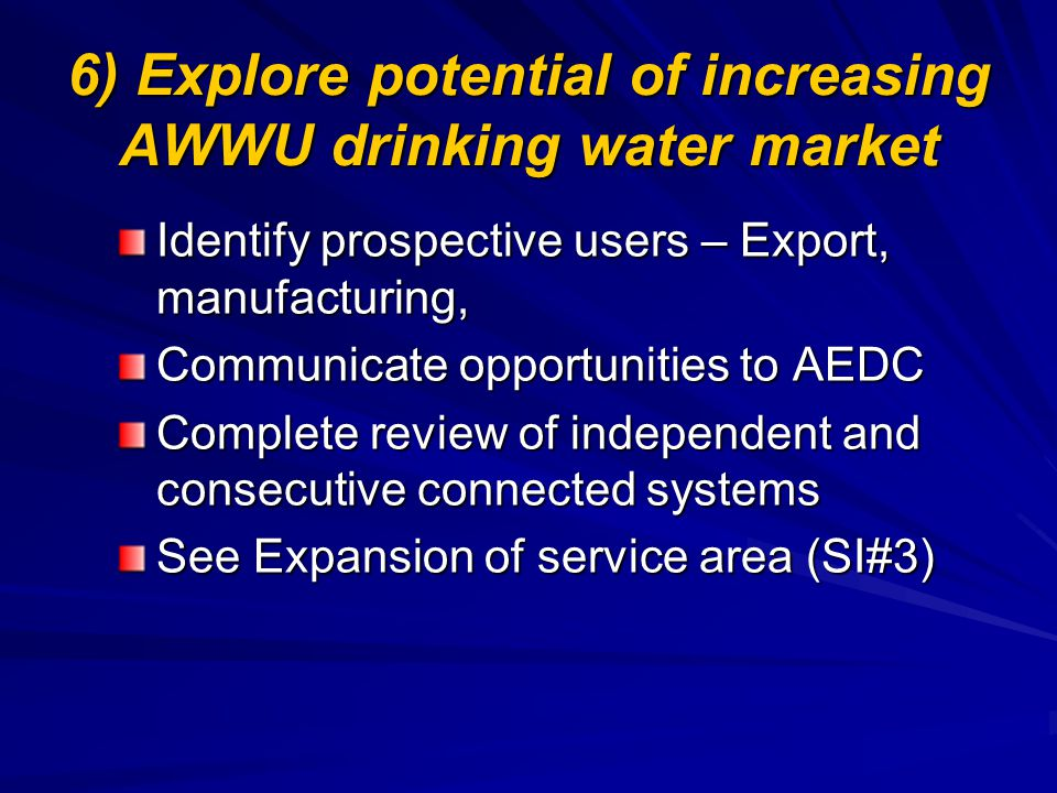 6) Explore potential of increasing AWWU drinking water market