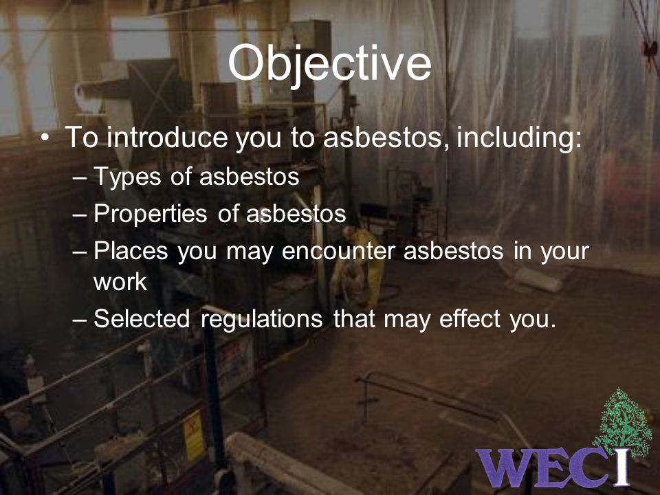Objective To introduce you to asbestos, including: Types of asbestos