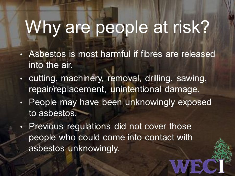 Why are people at risk Asbestos is most harmful if fibres are released into the air.