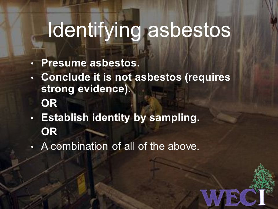 Identifying asbestos Presume asbestos.