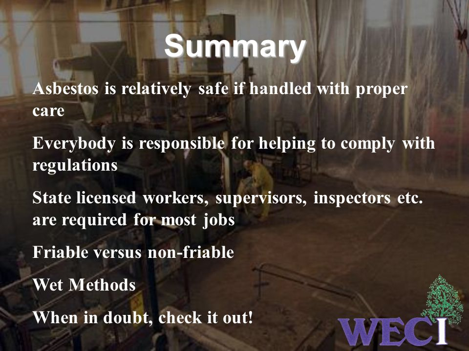 Summary Asbestos is relatively safe if handled with proper care