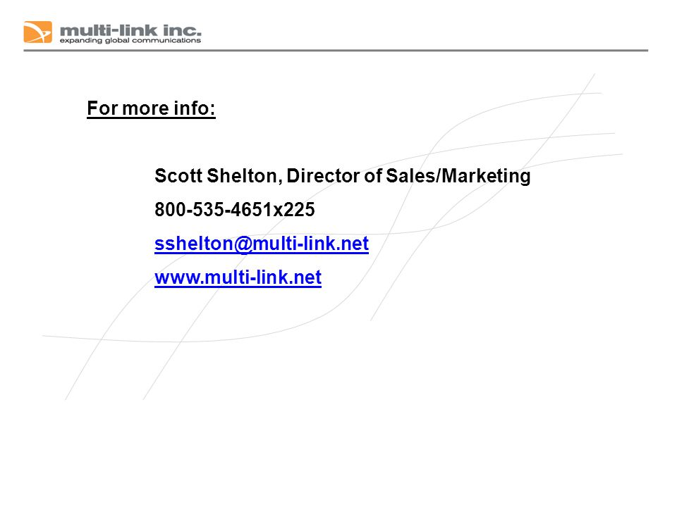 For more info: Scott Shelton, Director of Sales/Marketing. 800-535-4651x225. sshelton@multi-link.net.