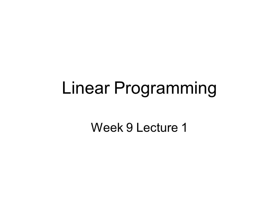 Linear Programming Week 9 Lecture 1