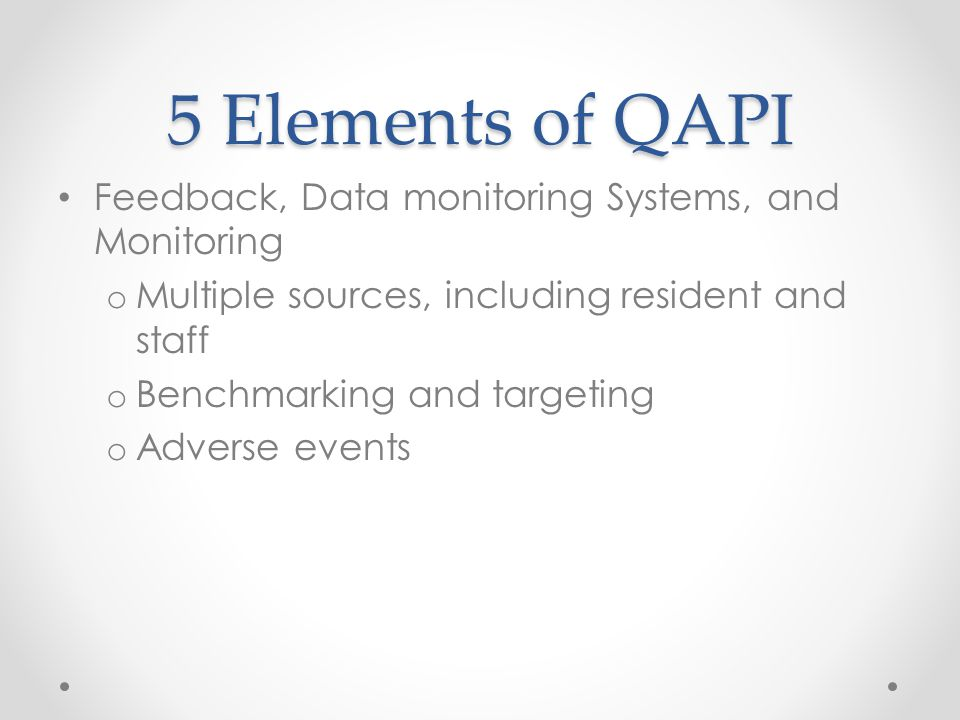 5 Elements of QAPI Feedback, Data monitoring Systems, and Monitoring