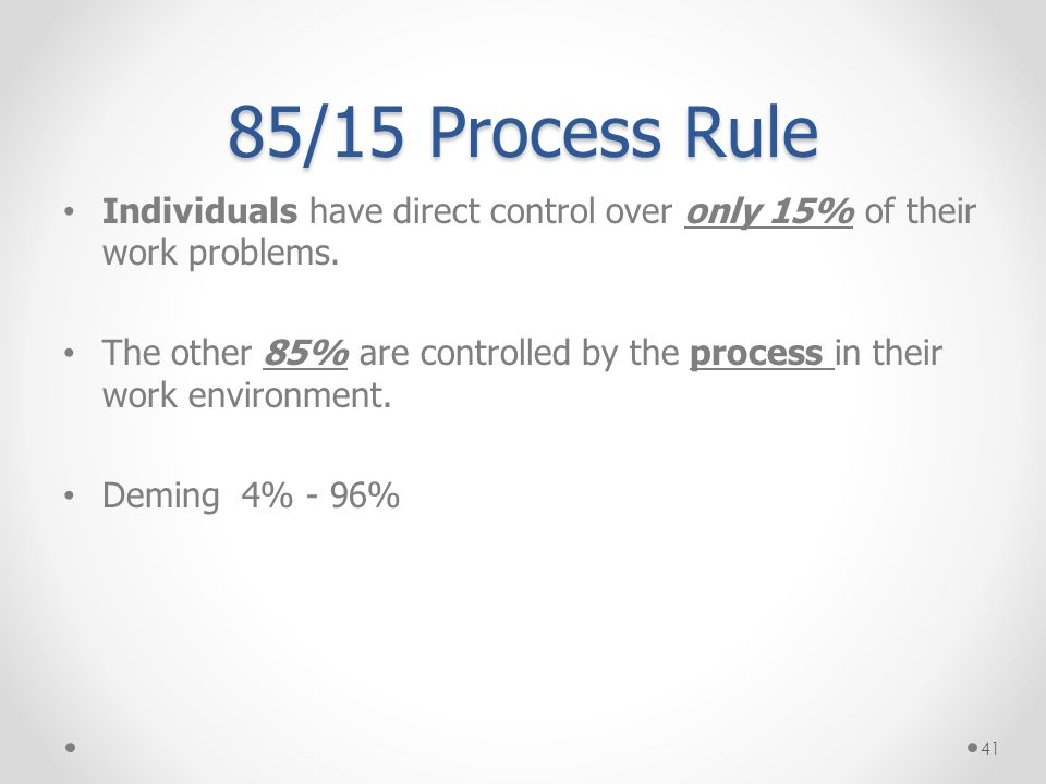 85/15 Process Rule Individuals have direct control over only 15% of their work problems.