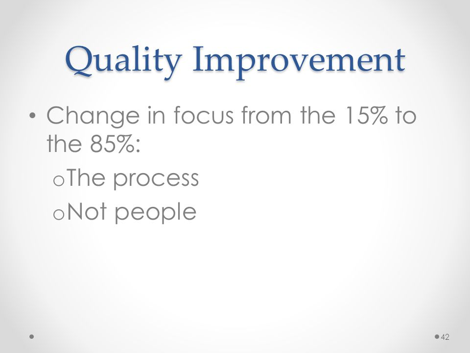 Quality Improvement Change in focus from the 15% to the 85%: