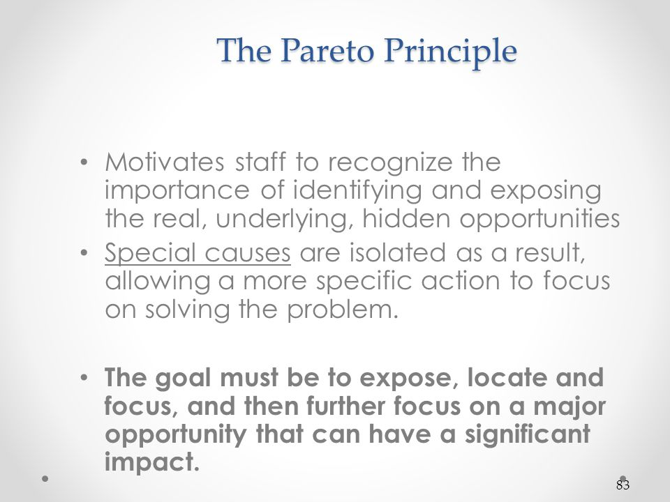 The Pareto Principle Motivates staff to recognize the importance of identifying and exposing the real, underlying, hidden opportunities.