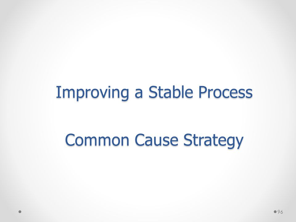 Improving a Stable Process Common Cause Strategy