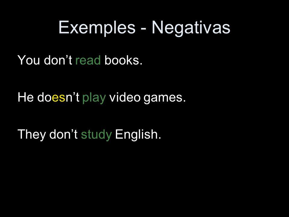 Exemples - Negativas You don't read books.