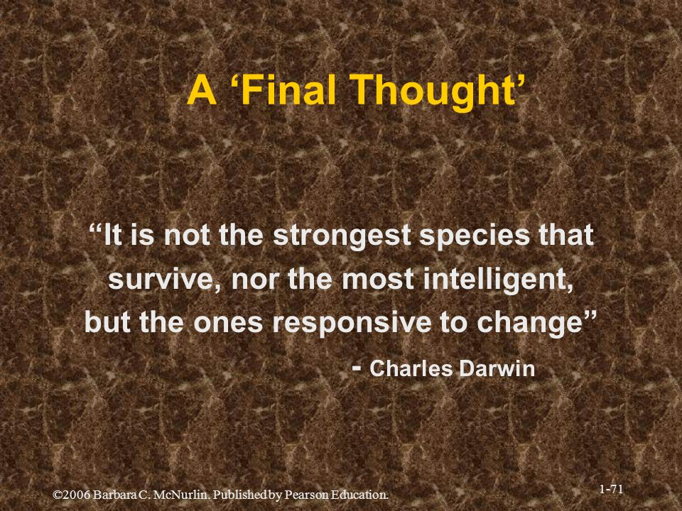 A 'Final Thought' It is not the strongest species that