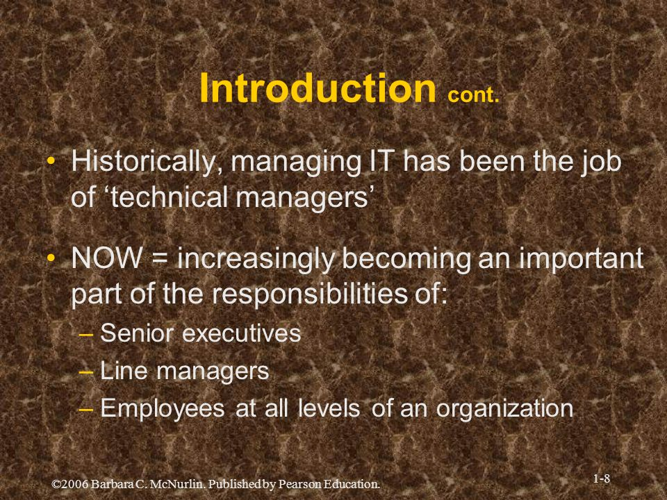Introduction cont. Historically, managing IT has been the job of 'technical managers'