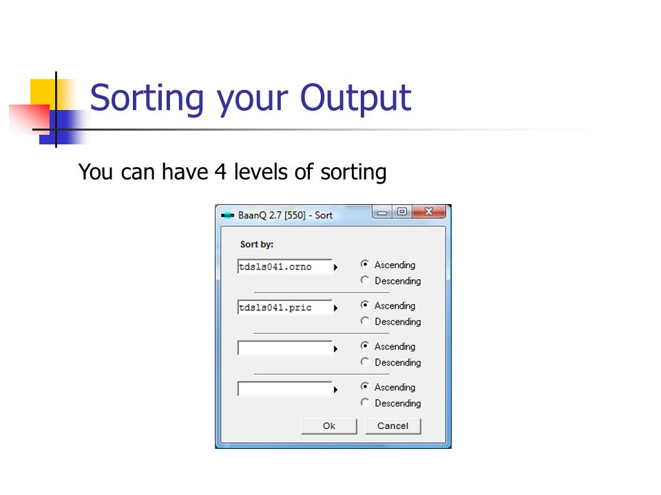 Sorting your Output You can have 4 levels of sorting