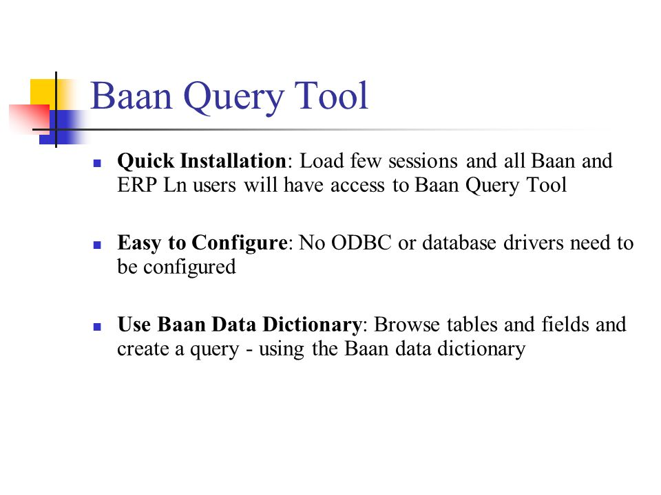 Baan Query Tool Quick Installation: Load few sessions and all Baan and ERP Ln users will have access to Baan Query Tool.