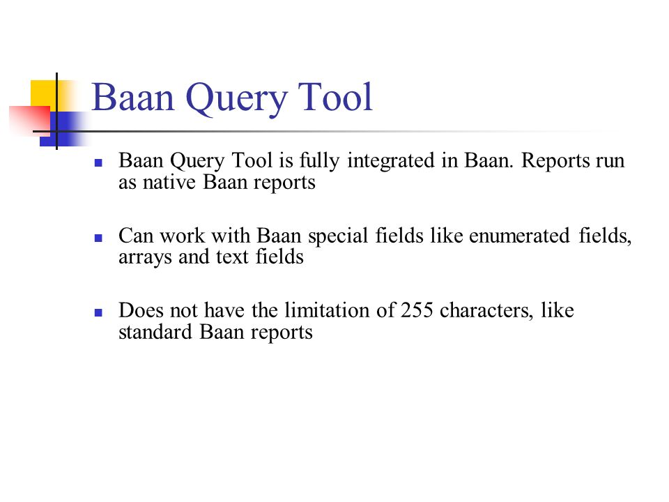Baan Query Tool Baan Query Tool is fully integrated in Baan. Reports run as native Baan reports.