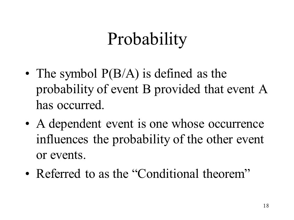 ProbabilityThe symbol P(B/A) is defined as the probability of event B provided that event A has occurred.