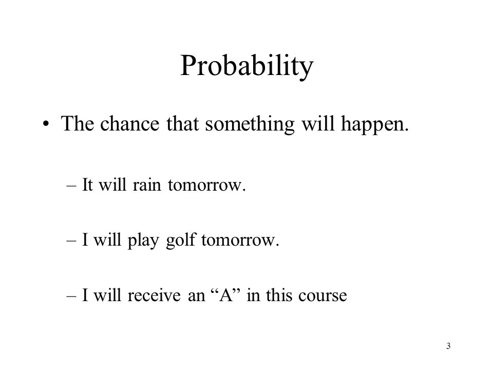 Probability The chance that something will happen.