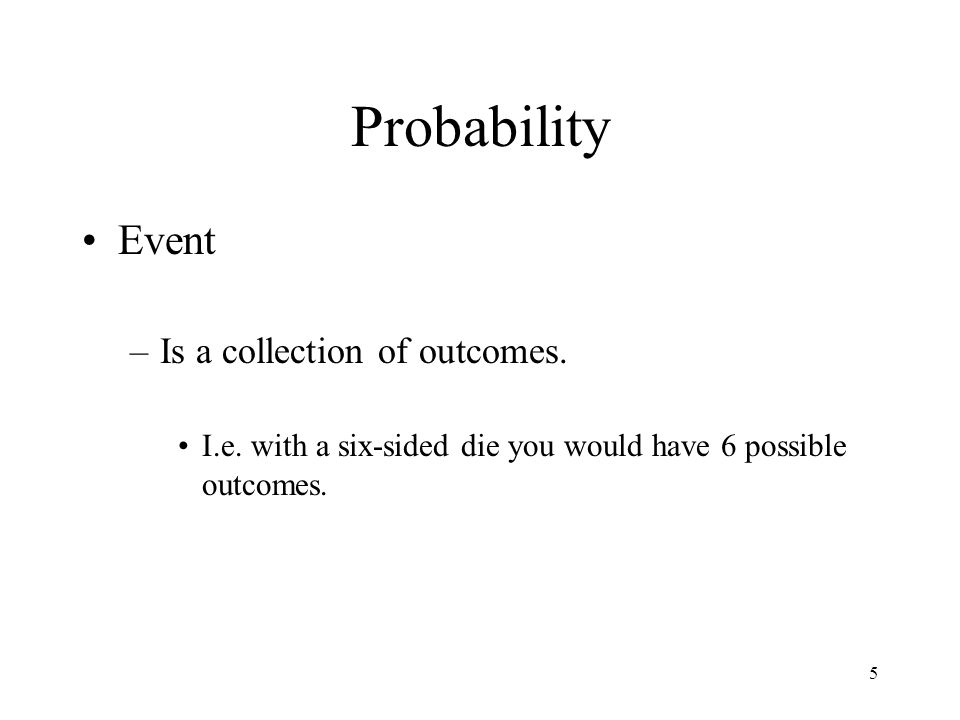 Probability Event Is a collection of outcomes.