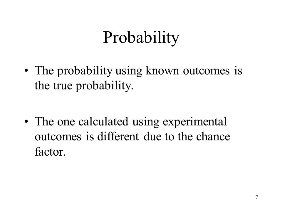 ProbabilityThe probability using known outcomes is the true probability.