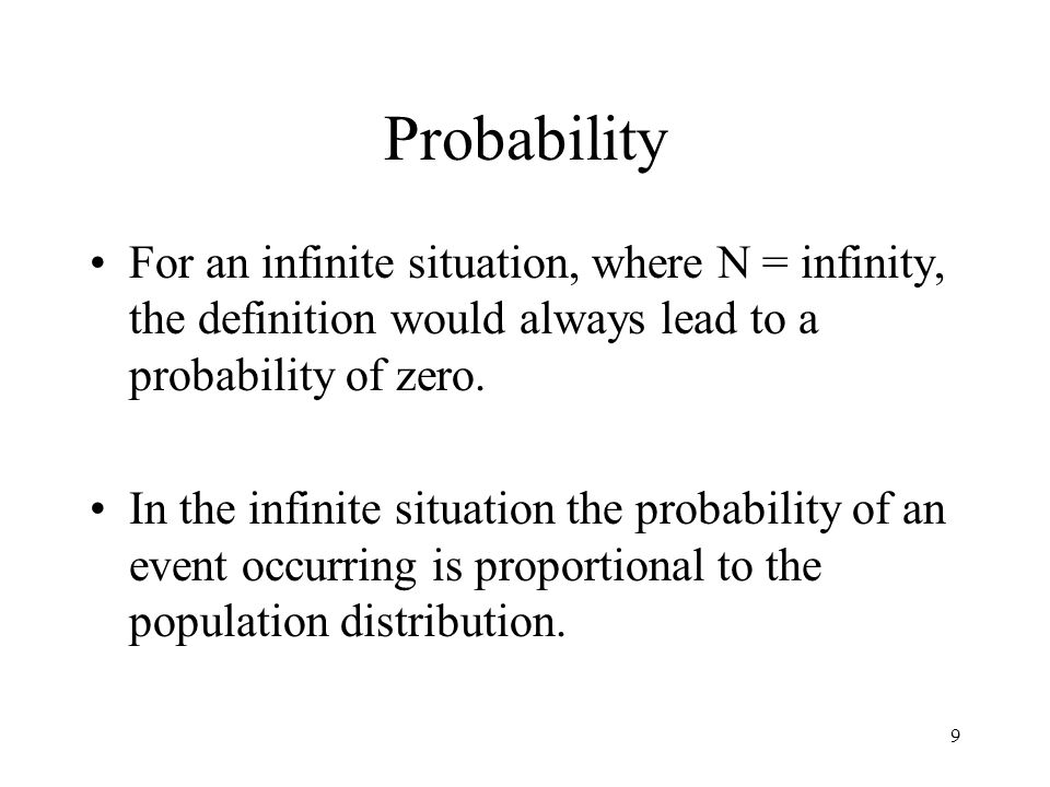 Probability For an infinite situation, where N = infinity, the definition would always lead to a probability of zero.