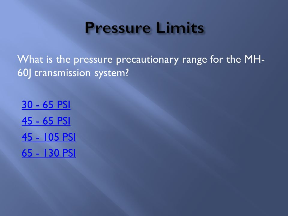 Pressure Limits What is the pressure precautionary range for the MH-60J transmission system.
