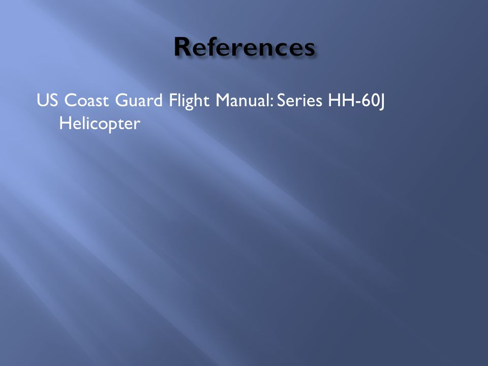 References US Coast Guard Flight Manual: Series HH-60J Helicopter