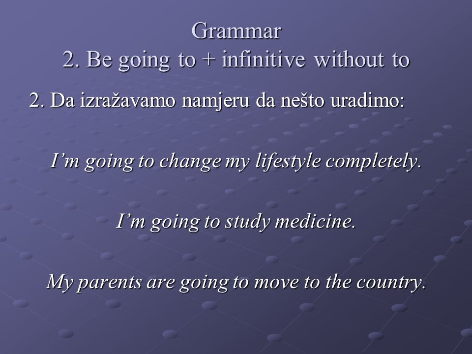 Grammar 2. Be going to + infinitive without to