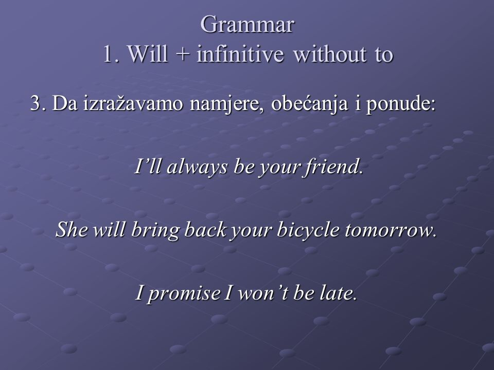Grammar 1. Will + infinitive without to