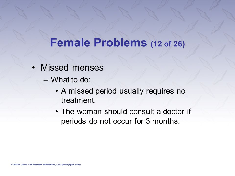 Female Problems (12 of 26) Missed menses What to do: