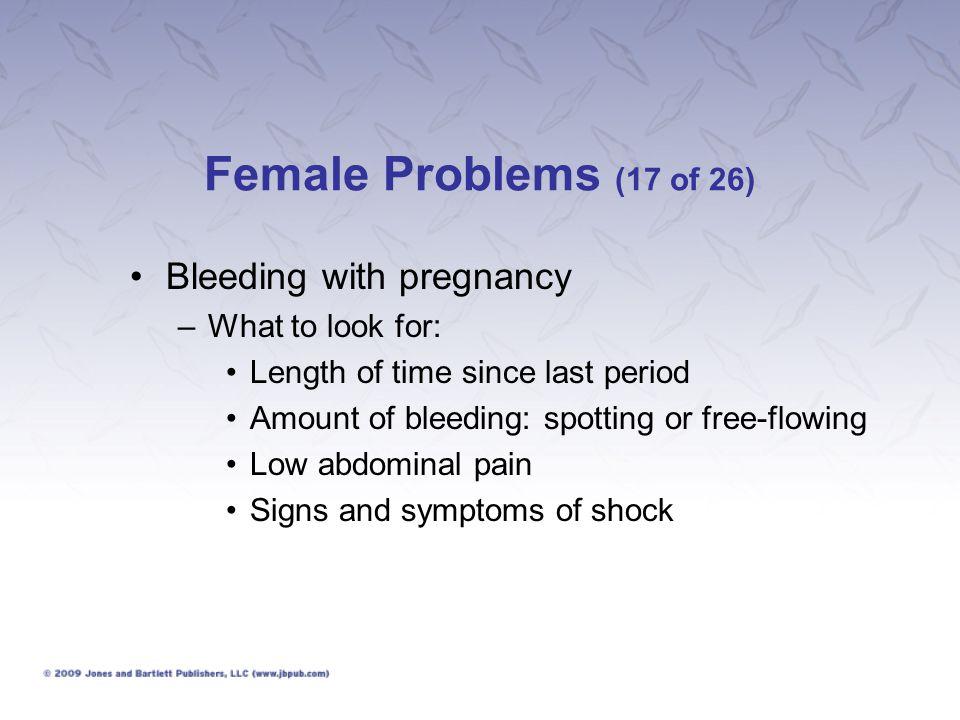 Female Problems (17 of 26) Bleeding with pregnancy What to look for: