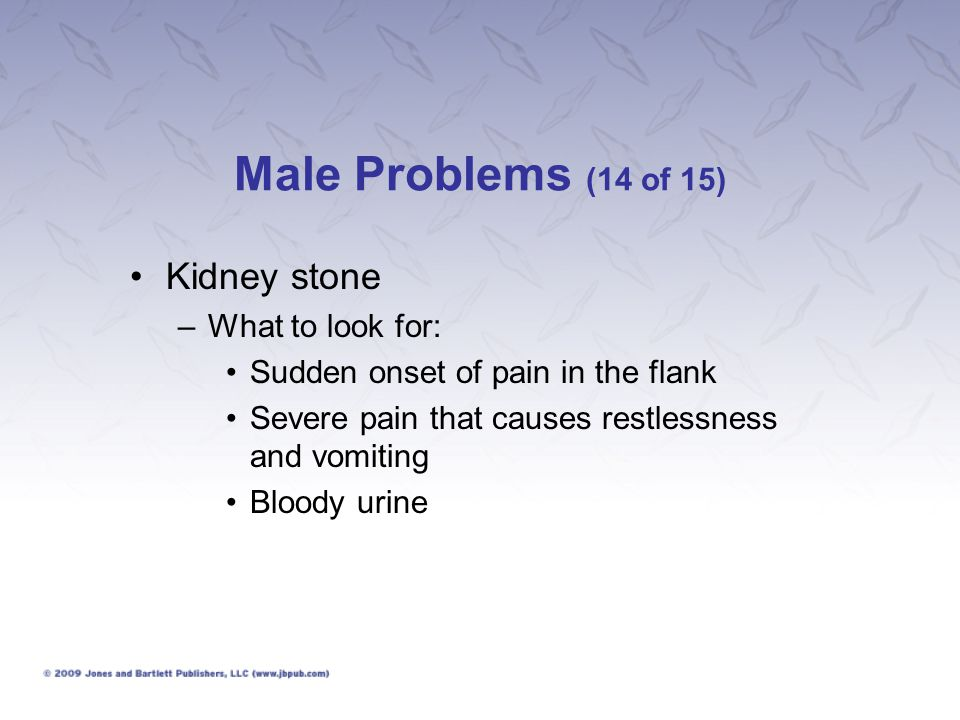 Male Problems (14 of 15) Kidney stone What to look for: