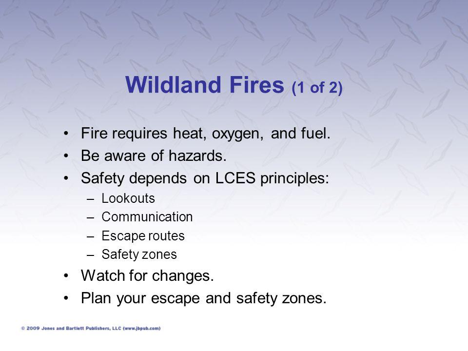 Wildland Fires (1 of 2) Fire requires heat, oxygen, and fuel.