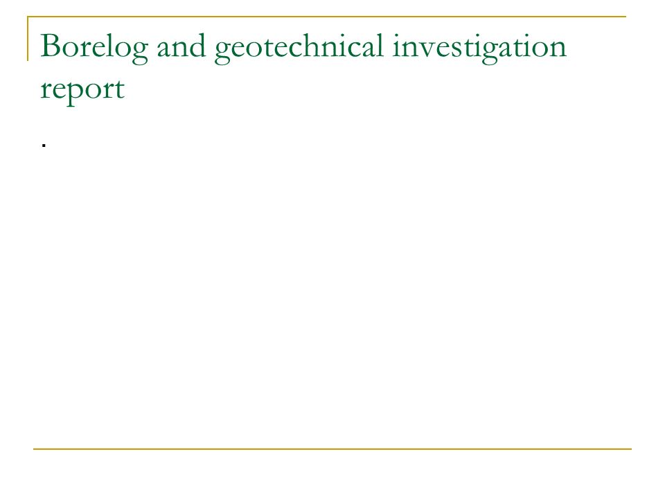 Borelog and geotechnical investigation report