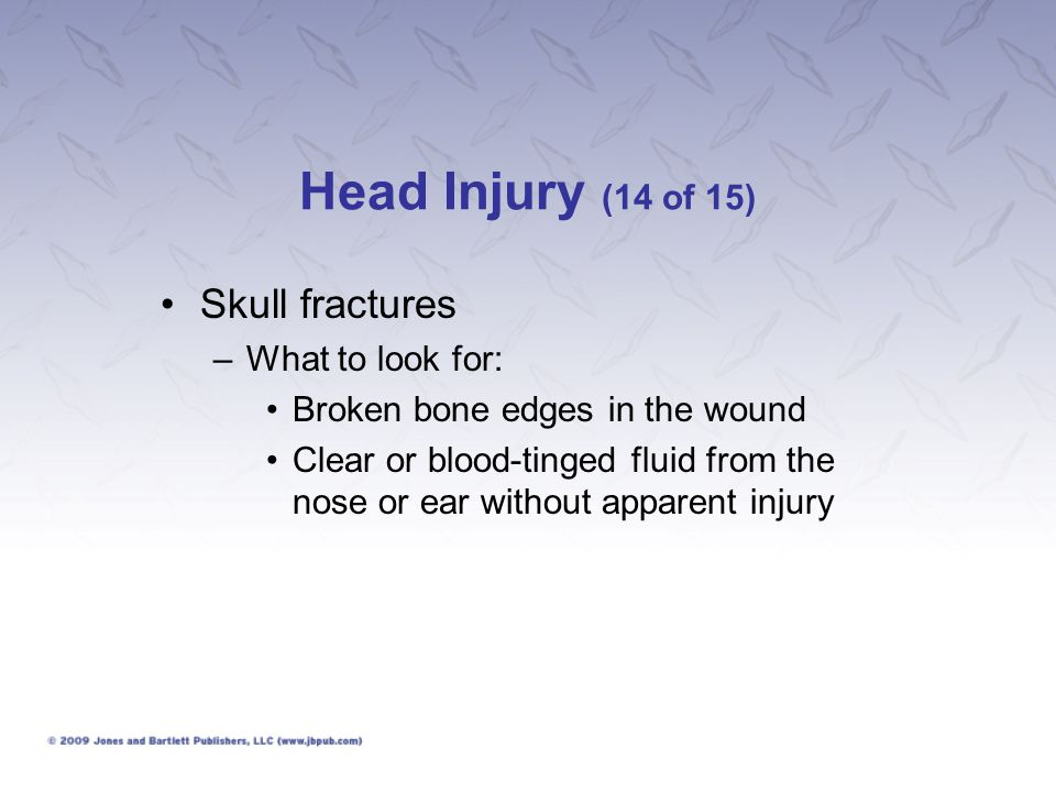 Head Injury (14 of 15) Skull fractures What to look for: