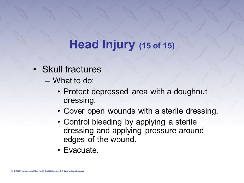 Head Injury (15 of 15) Skull fractures What to do: