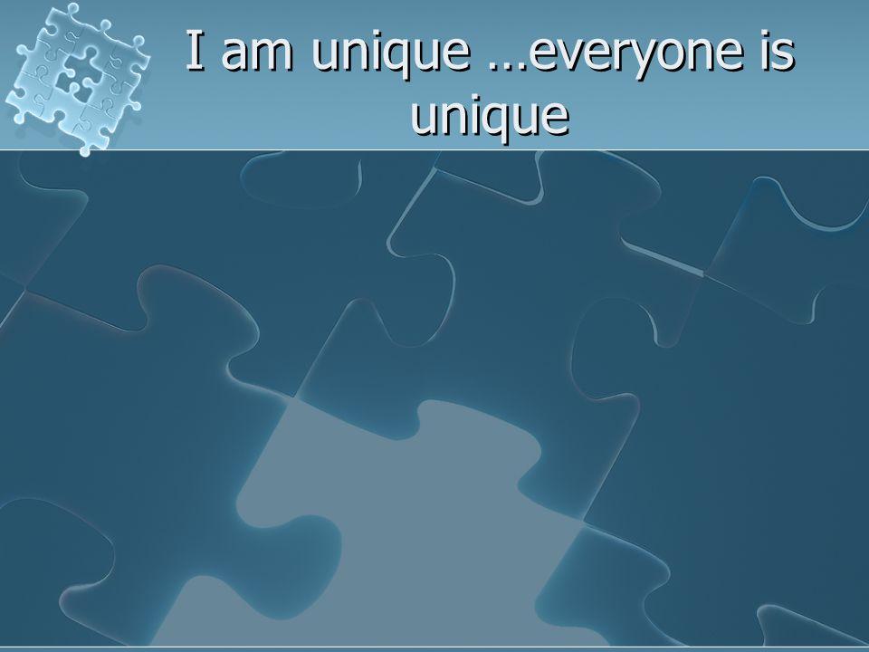 I am unique …everyone is unique