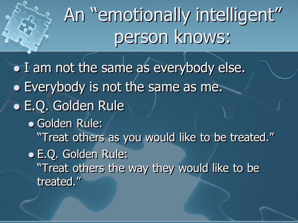 An emotionally intelligent person knows: