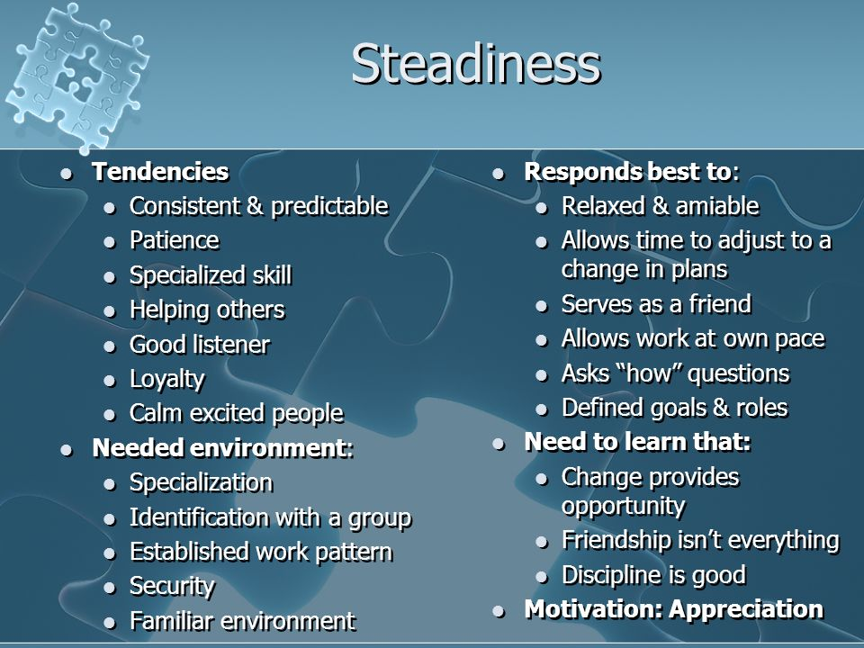 Steadiness Tendencies Consistent & predictable Patience
