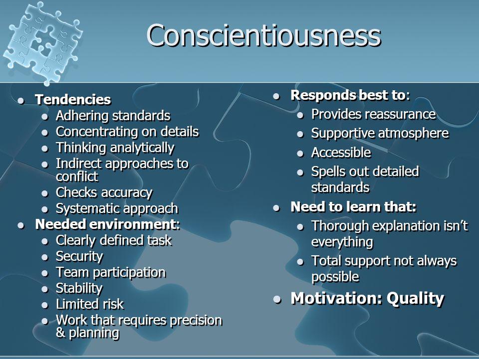 Conscientiousness Motivation: Quality Responds best to: