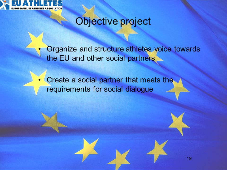 Objective project Organize and structure athletes voice towards the EU and other social partners.