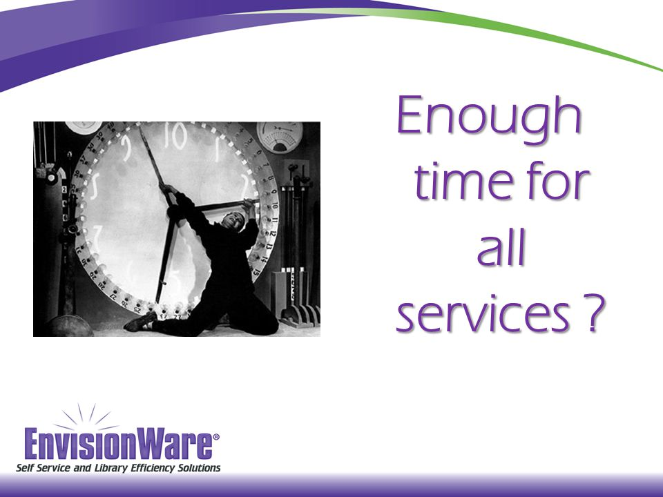 Enough time for all services