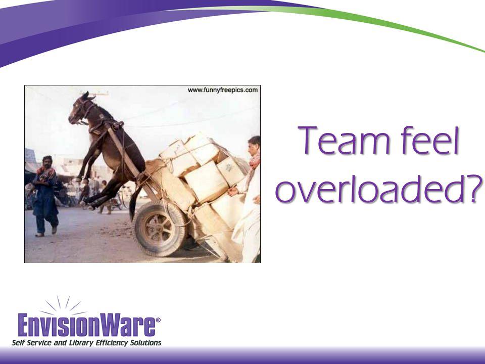 Team feel overloaded