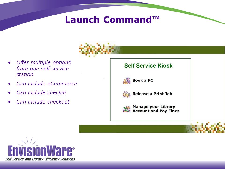 Launch Command™ Offer multiple options from one self service station