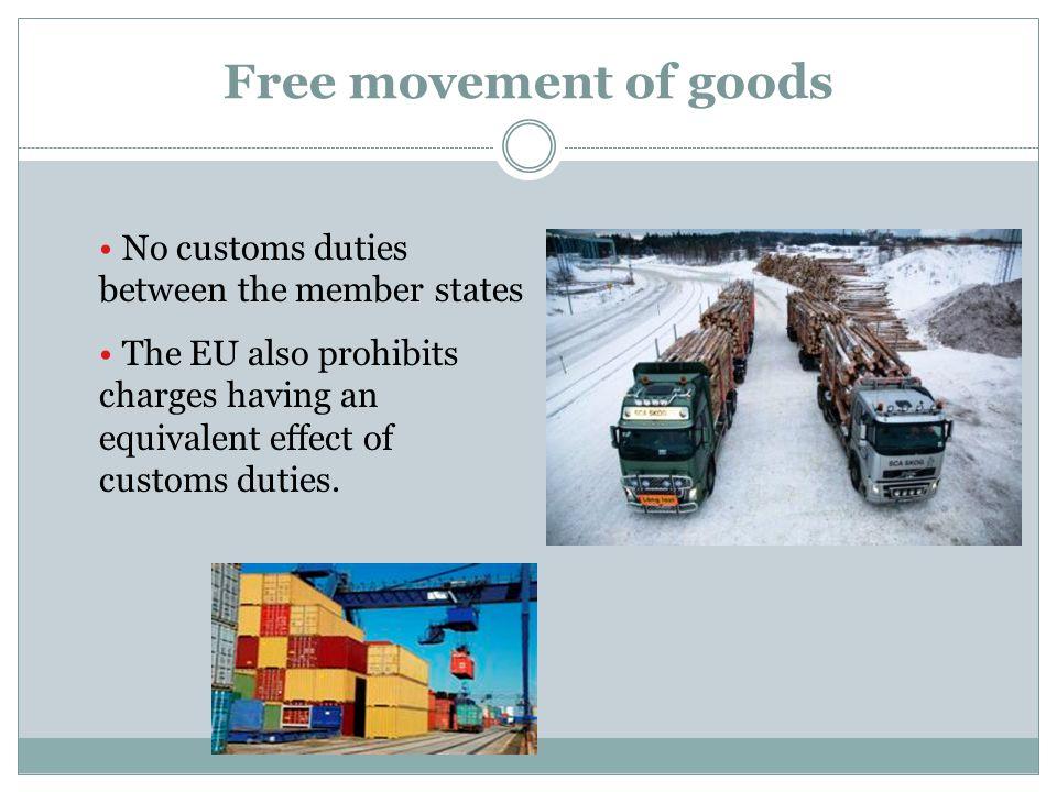 Free movement of goods No customs duties between the member states